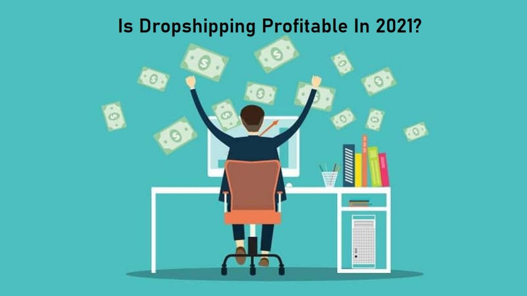 Is Dropshipping Profitable in 2021?